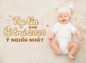 Đặt tên con trai thật dễ dàng với top tên con 2020 đẹp và ý nghĩa nhất