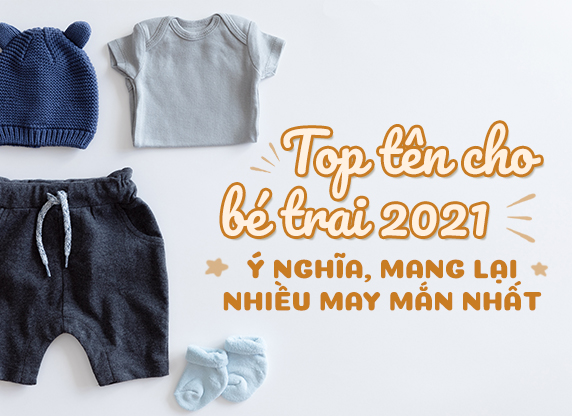 Top tên con trai 2021 ý nghĩa, mang lại nhiều may mắn cho bé